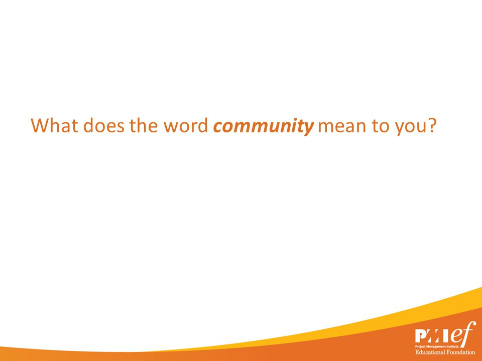 What does the word community mean to you?