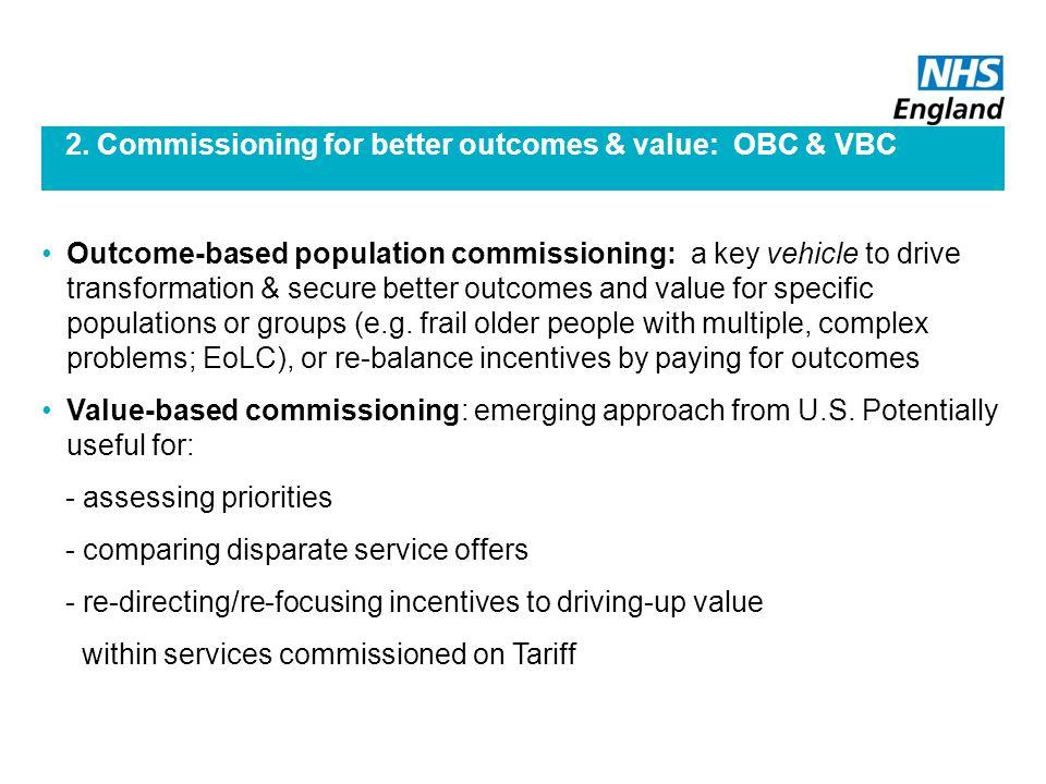 2. Commissioning for better outcomes & value: OBC & VBC Outcome-based population commissioning: a key vehicle to drive transformation & secure better