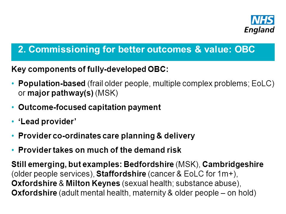 2. Commissioning for better outcomes & value: OBC Key components of fully-developed OBC: Population-based (frail older people, multiple complex proble