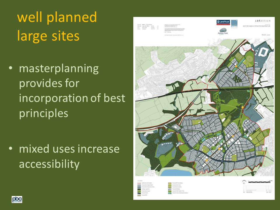 well planned large sites masterplanning provides for incorporation of best principles mixed uses increase accessibility