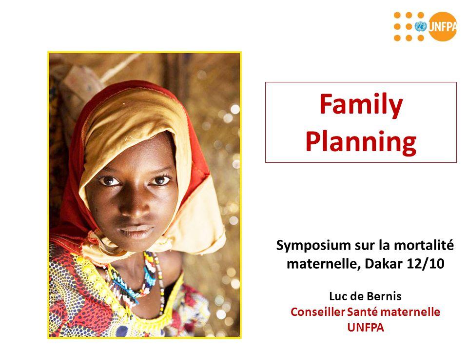 Symposium sur la mortalité maternelle, Dakar 12/10 Luc de Bernis Conseiller Santé maternelle UNFPA Family Planning