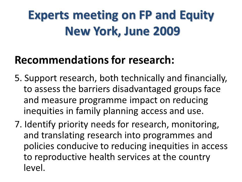 Experts meeting on FP and Equity New York, June 2009 Recommendations for research: 5.