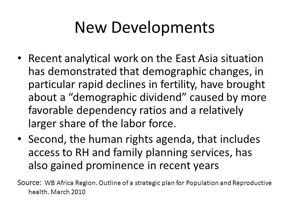 New Developments Recent analytical work on the East Asia situation has demonstrated that demographic changes, in particular rapid declines in fertilit