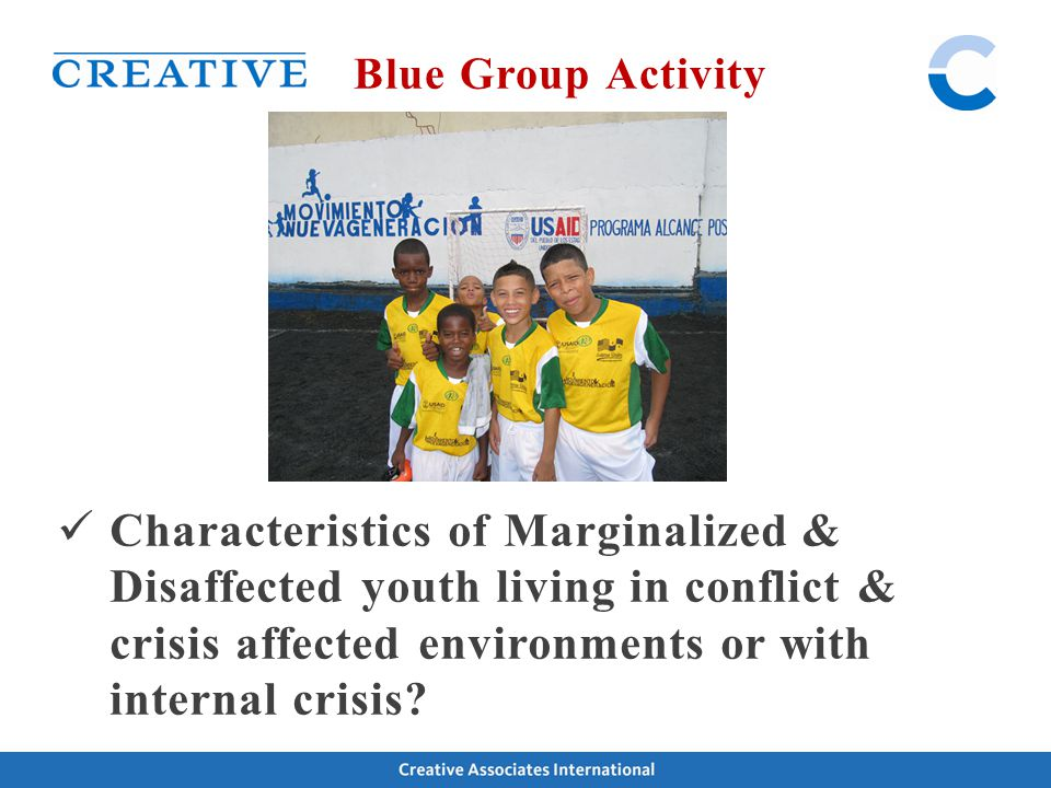 Marginalized youth are characterized by poverty, lack of formal education, few or no support mechanisms / networks, unsupportive or broken family structure, and lack of positive reinforcement.