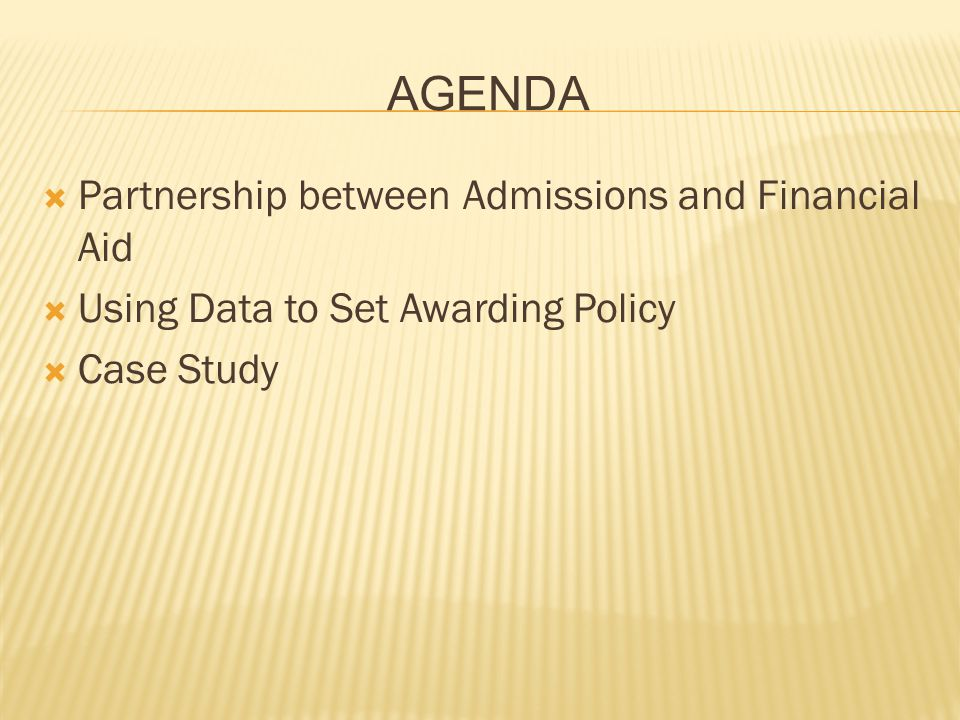 AGENDA  Partnership between Admissions and Financial Aid  Using Data to Set Awarding Policy  Case Study