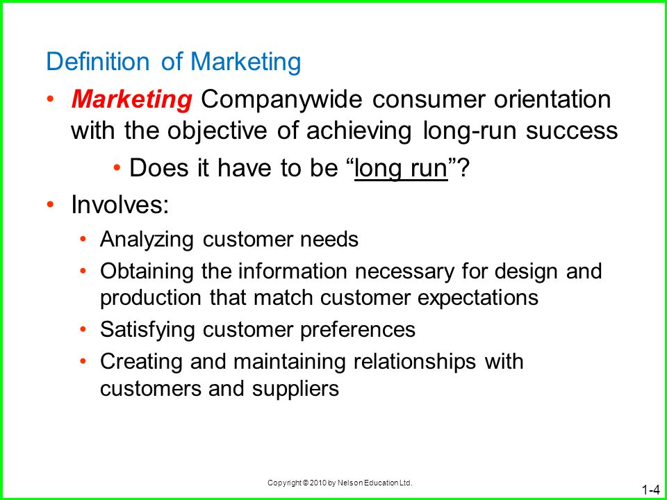 Copyright © 2010 by Nelson Education Ltd. 1-4 Definition of Marketing Marketing Companywide consumer orientation with the objective of achieving long-