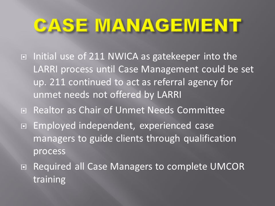  Initial use of 211 NWICA as gatekeeper into the LARRI process until Case Management could be set up.