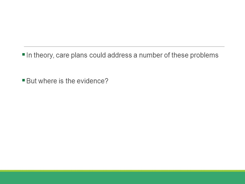  In theory, care plans could address a number of these problems  But where is the evidence