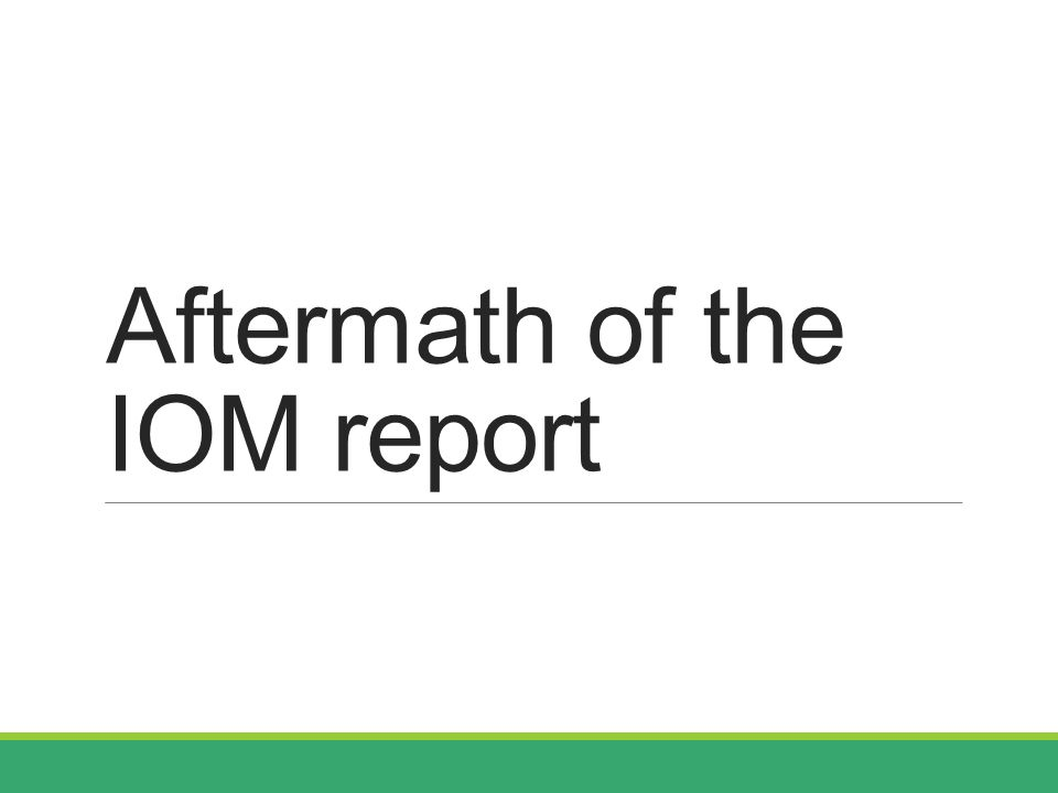 Aftermath of the IOM report