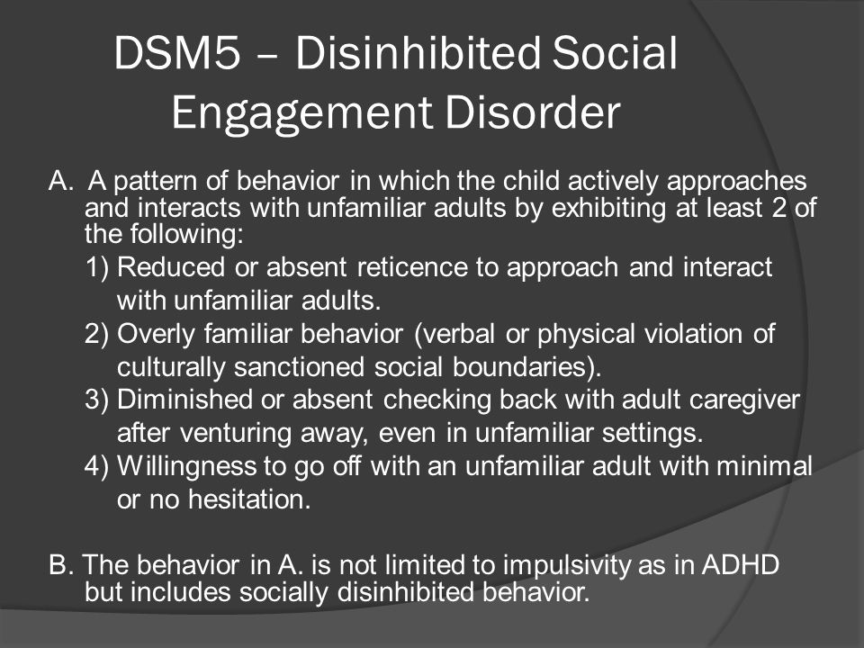 DSM5 – Disinhibited Social Engagement Disorder C.