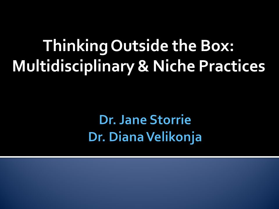Thinking Outside the Box: Multidisciplinary & Niche Practices