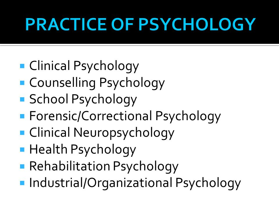  Clinical Psychology  Counselling Psychology  School Psychology  Forensic/Correctional Psychology  Clinical Neuropsychology  Health Psychology  Rehabilitation Psychology  Industrial/Organizational Psychology