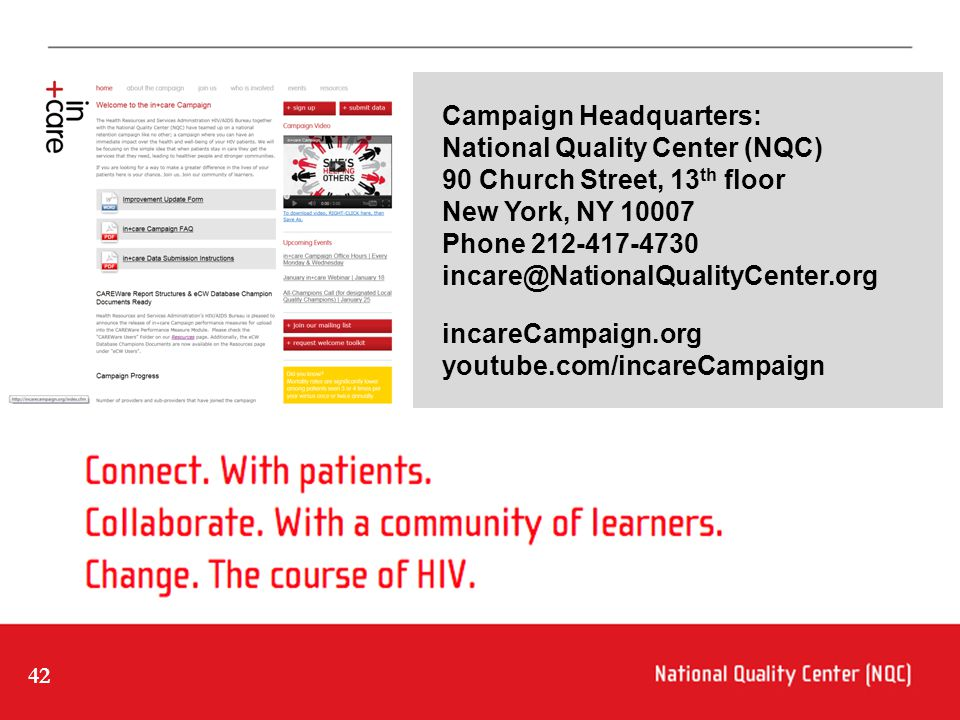 42 Campaign Headquarters: National Quality Center (NQC) 90 Church Street, 13 th floor New York, NY 10007 Phone 212-417-4730 incare@NationalQualityCent