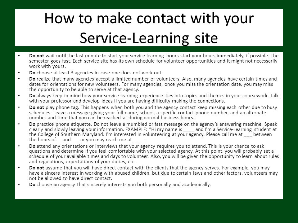 How to make contact with your Service-Learning site Do not wait until the last minute to start your service-learning hours-start your hours immediatel