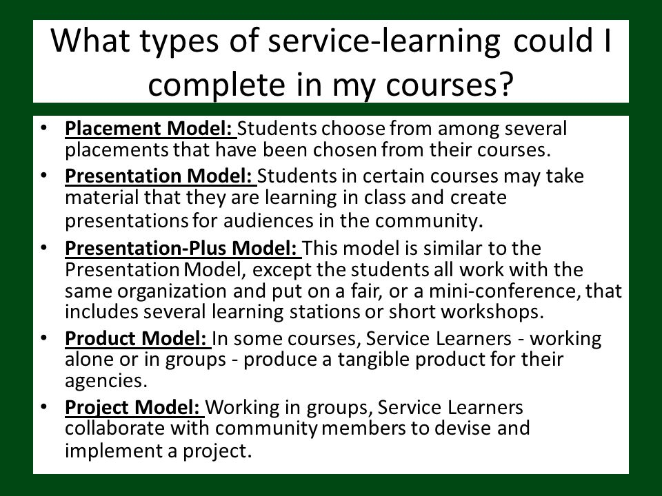 What types of service-learning could I complete in my courses? Placement Model: Students choose from among several placements that have been chosen fr