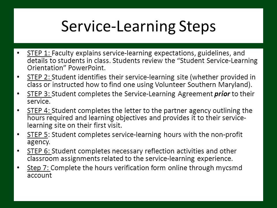 "Service-Learning Steps STEP 1: Faculty explains service-learning expectations, guidelines, and details to students in class. Students review the ""Stud"
