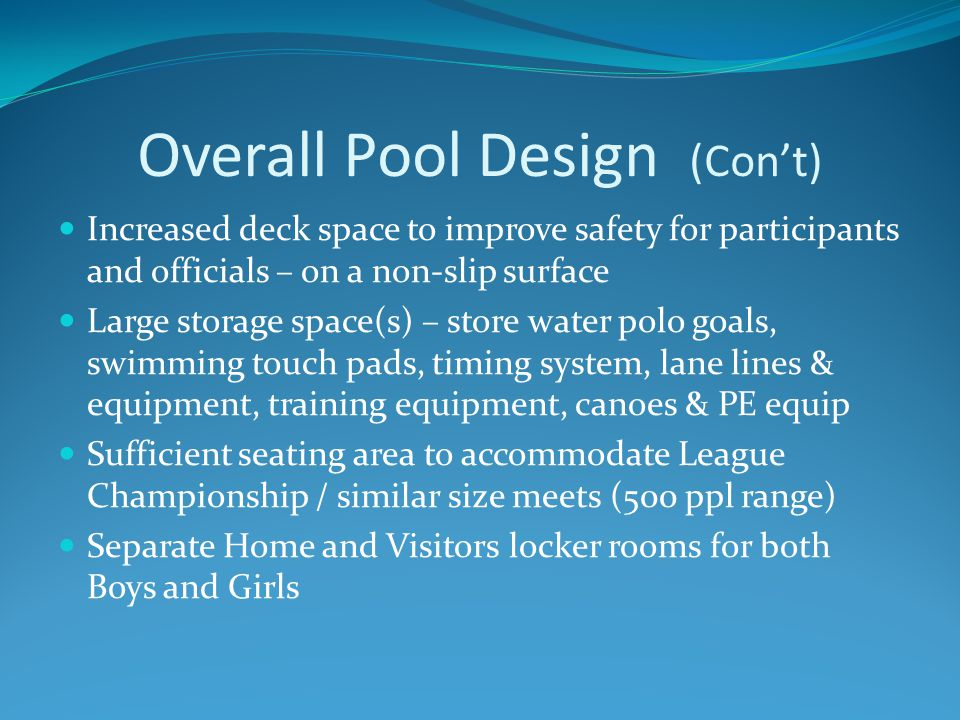 Overall Pool Design (Con't) Increased deck space to improve safety for participants and officials – on a non-slip surface Large storage space(s) – sto