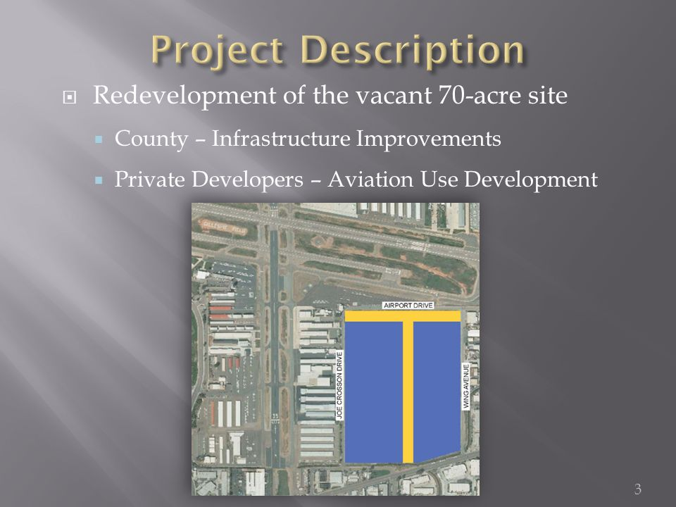  Redevelopment of the vacant 70-acre site  County – Infrastructure Improvements  Private Developers – Aviation Use Development 3