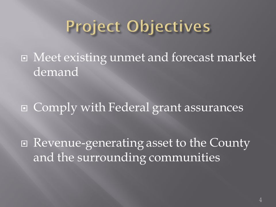  Meet existing unmet and forecast market demand  Comply with Federal grant assurances  Revenue-generating asset to the County and the surrounding communities 4