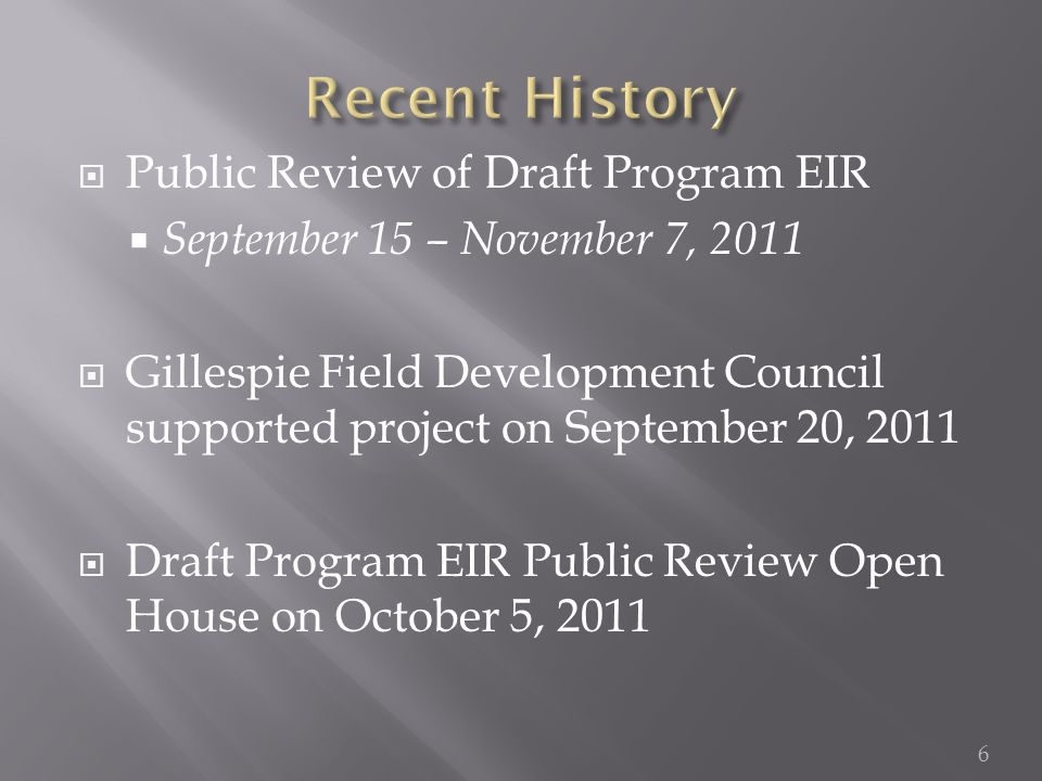  Public Review of Draft Program EIR  September 15 – November 7, 2011  Gillespie Field Development Council supported project on September 20, 2011  Draft Program EIR Public Review Open House on October 5, 2011 6