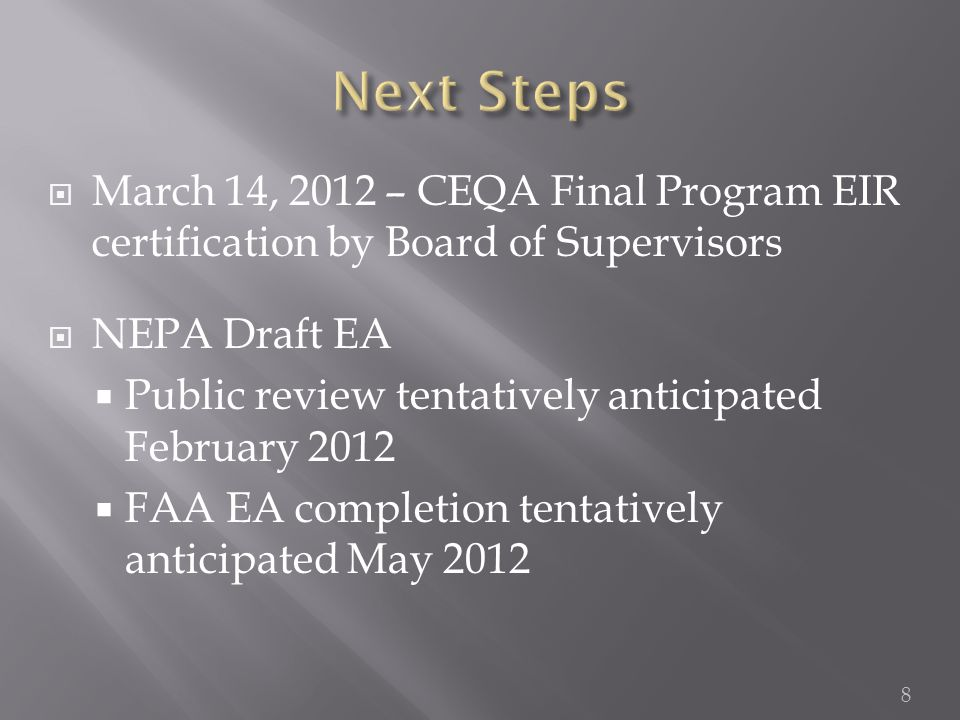  March 14, 2012 – CEQA Final Program EIR certification by Board of Supervisors  NEPA Draft EA  Public review tentatively anticipated February 2012  FAA EA completion tentatively anticipated May 2012 8