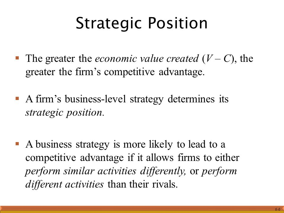 6-6  The greater the economic value created (V – C), the greater the firm's competitive advantage.