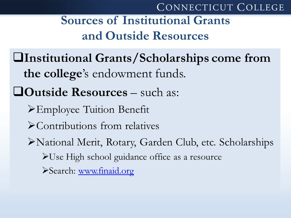 Sources of Institutional Grants and Outside Resources  Institutional Grants/Scholarships come from the college's endowment funds.