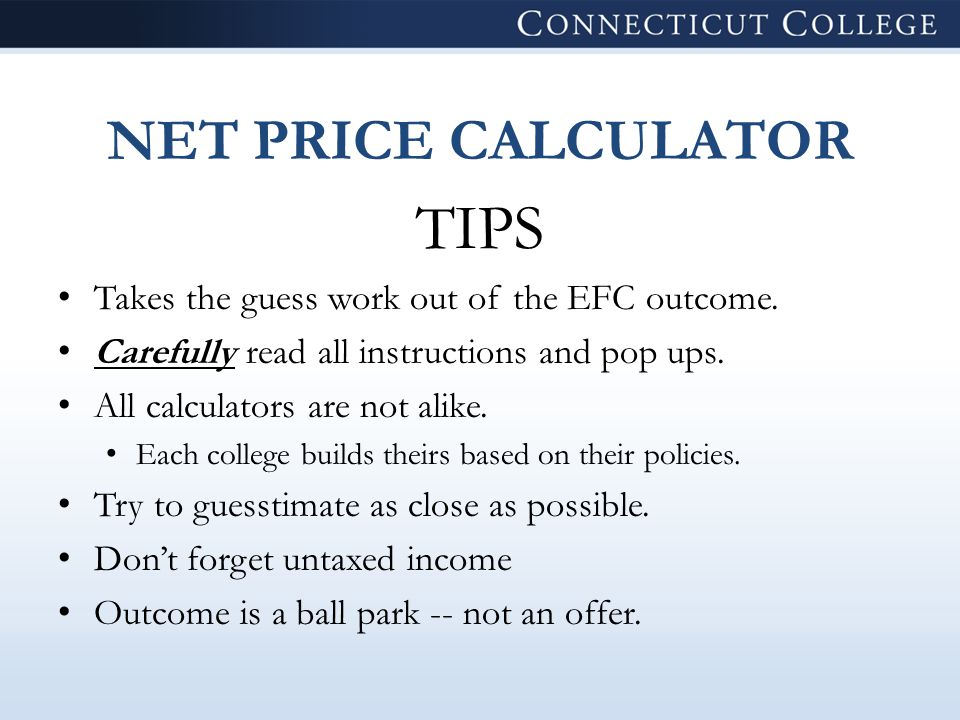 NET PRICE CALCULATOR TIPS Takes the guess work out of the EFC outcome.