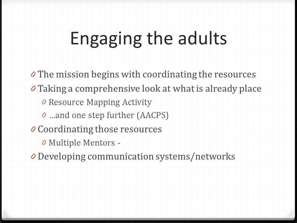 Engaging the adults 0 The mission begins with coordinating the resources 0 Taking a comprehensive look at what is already place 0 Resource Mapping Act