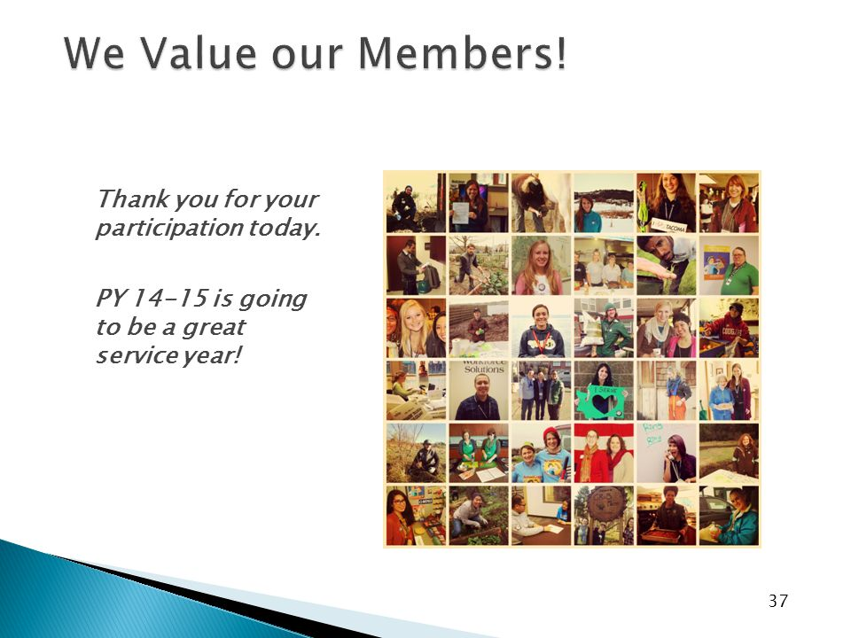 37 Thank you for your participation today. PY 14-15 is going to be a great service year!