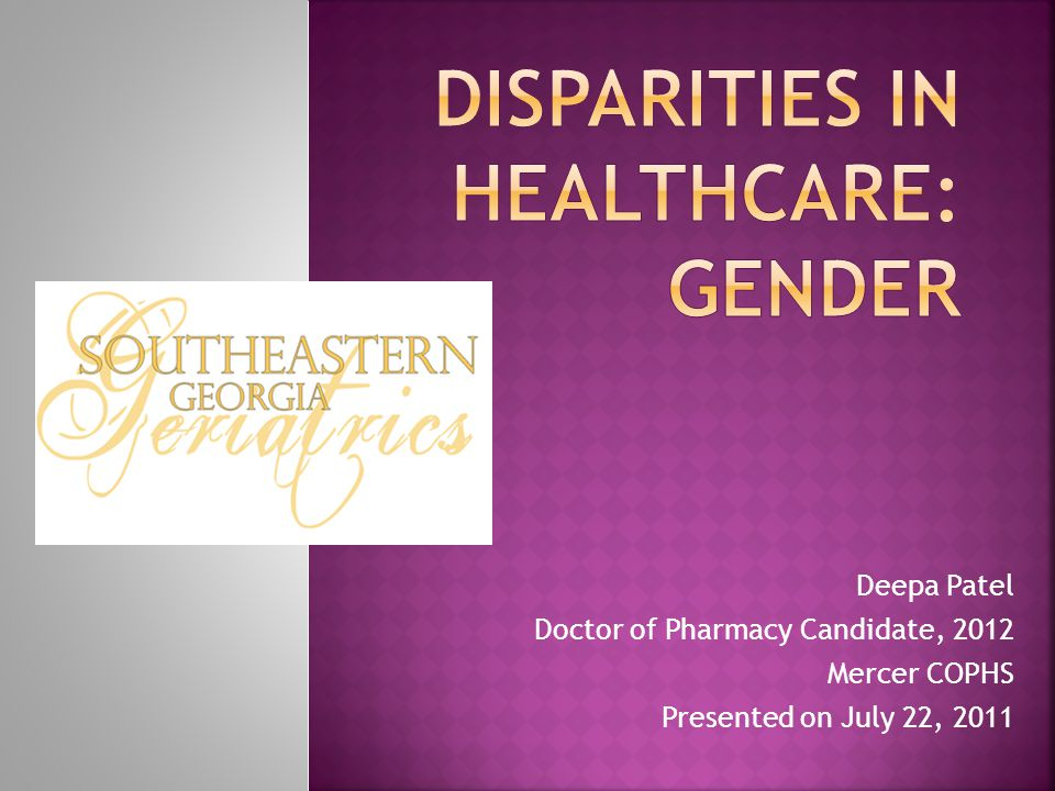  Disparities in healthcare by gender can be somewhat linked to the greater need for care throughout the lifespan of a female patient when compared to males  Females have a greater need for reproductive and preventative care during their younger yours  Females also have a greater need for treatment from numerous chronic disease states at an older age  Nearly 80% of women have a usual primary care provider, whereas 72% of males do  Females are more likely to be unable to receive or receiveddelayed medical care, dental care, or prescription medications