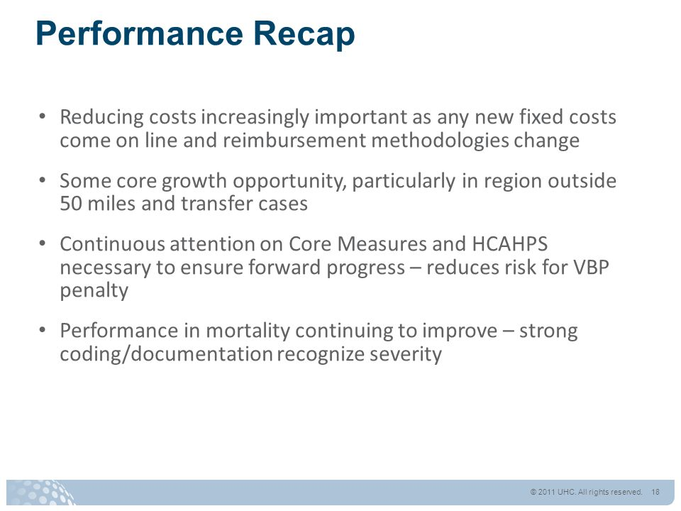 Performance Recap Reducing costs increasingly important as any new fixed costs come on line and reimbursement methodologies change Some core growth op