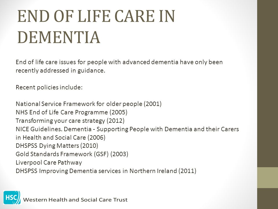 END OF LIFE CARE IN DEMENTIA End of life care issues for people with advanced dementia have only been recently addressed in guidance.