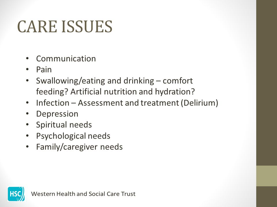 CARE ISSUES Communication Pain Swallowing/eating and drinking – comfort feeding.