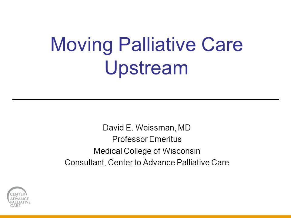 Moving Palliative Care Upstream David E.