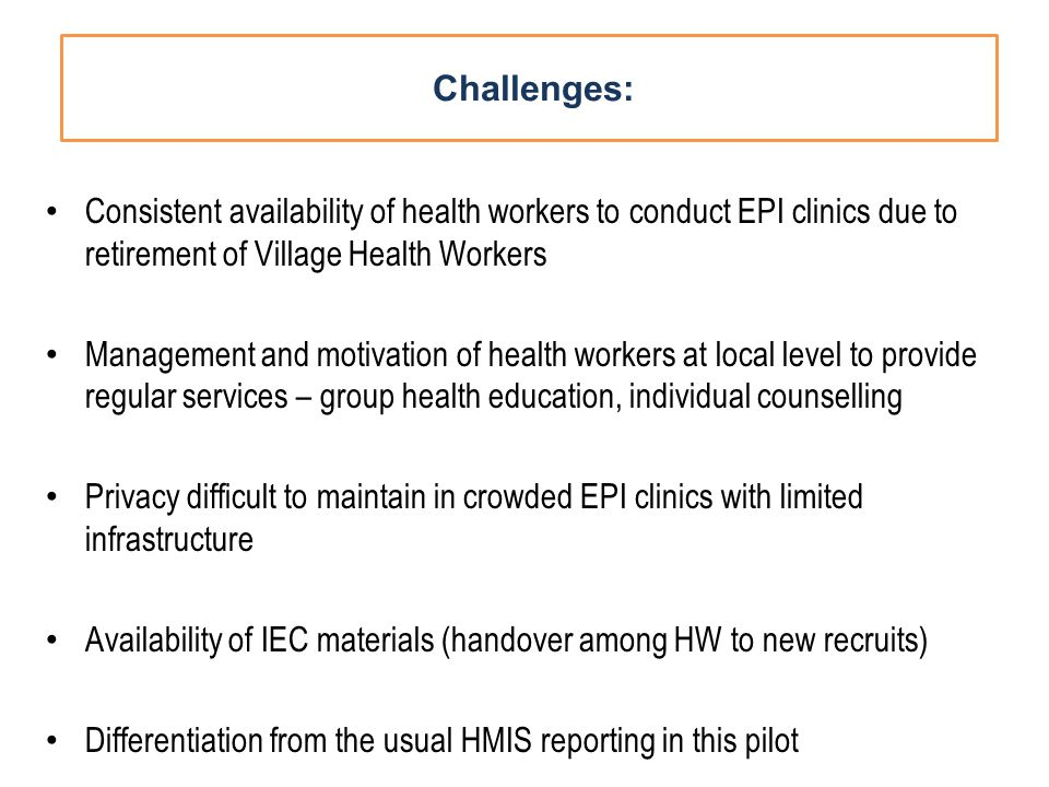 Challenges: Consistent availability of health workers to conduct EPI clinics due to retirement of Village Health Workers Management and motivation of