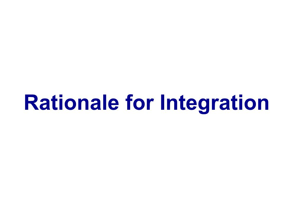 Rationale for Integration