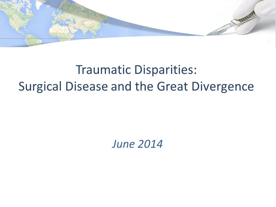 Traumatic Disparities: Surgical Disease and the Great Divergence June 2014