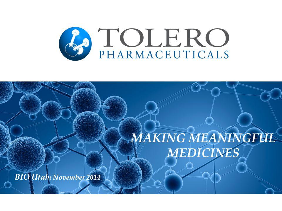 Tolero Pharmaceuticals, Inc. MAKING MEANINGFUL MEDICINES BIO Utah : November 2014