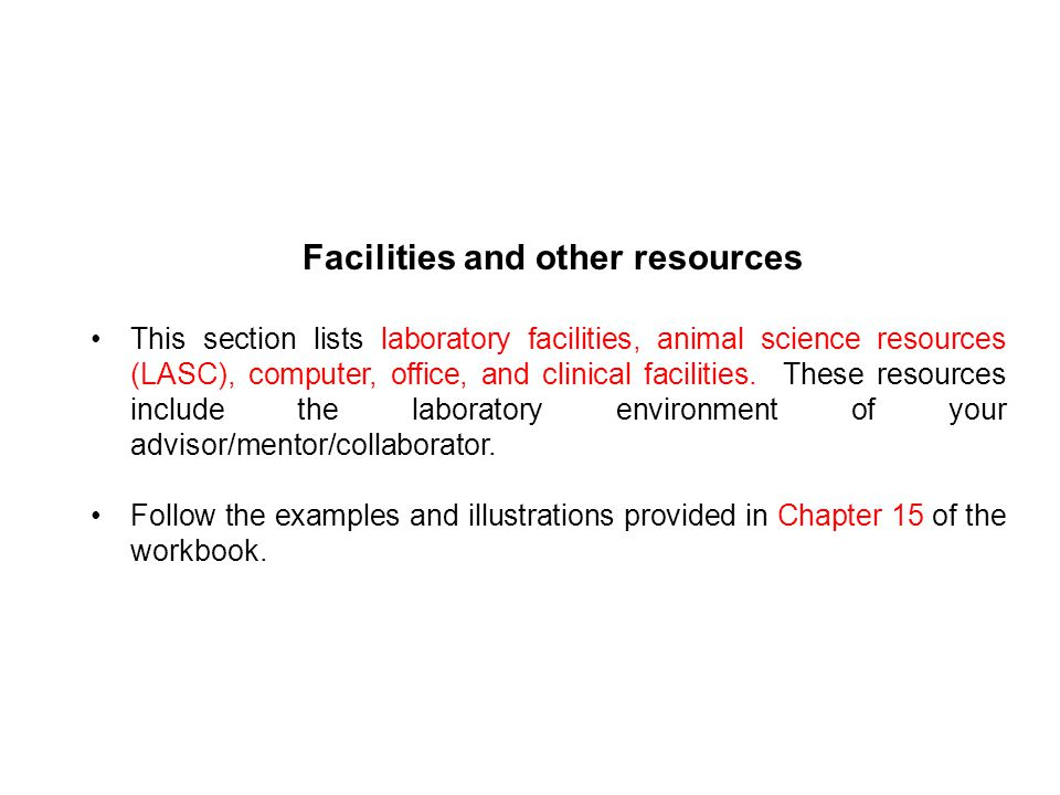 Facilities and other resources This section lists laboratory facilities, animal science resources (LASC), computer, office, and clinical facilities.