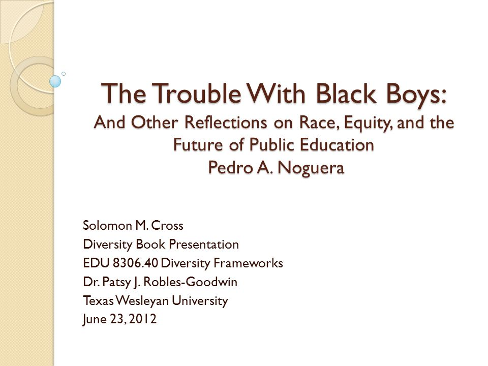The Trouble With Black Boys: And Other Reflections on Race, Equity, and the Future of Public Education Pedro A.