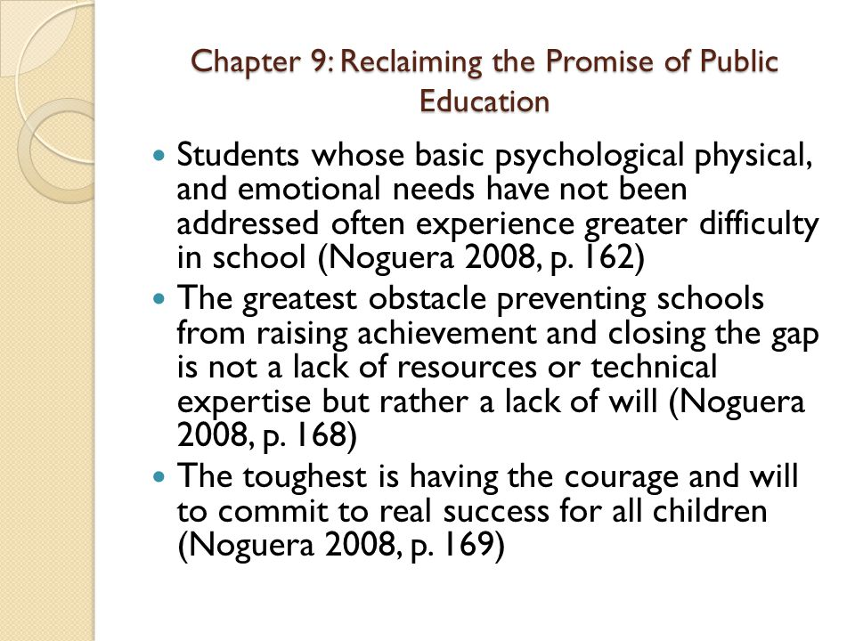 Chapter 9: Reclaiming the Promise of Public Education Students whose basic psychological physical, and emotional needs have not been addressed often e