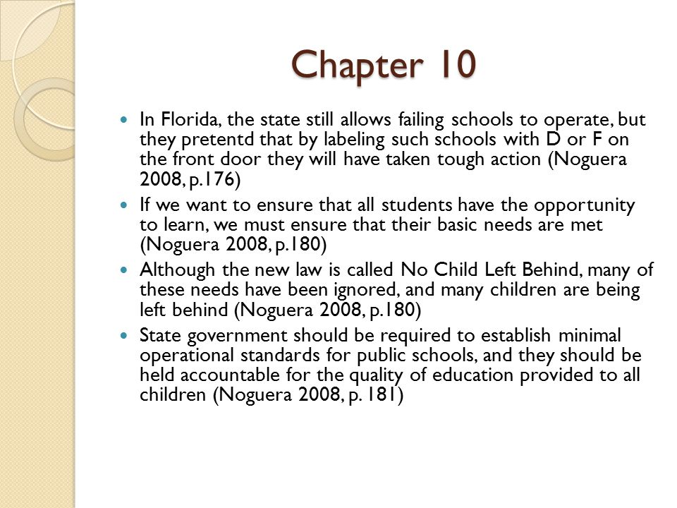 Chapter 10 In Florida, the state still allows failing schools to operate, but they pretentd that by labeling such schools with D or F on the front doo