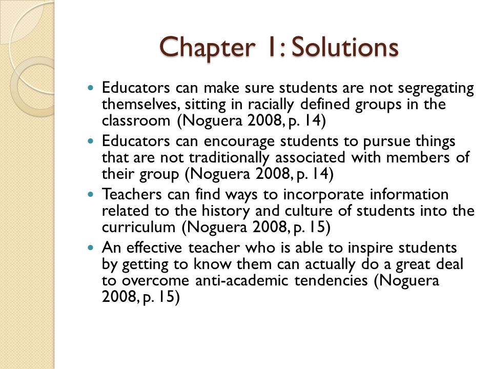 Chapter 7 Once students know that the rewards of education – obtaining knowledge and skills, admissions to college, and access to good jobs are not available to them, students have little incentive to comply with school rules (Noguera 2008, p.