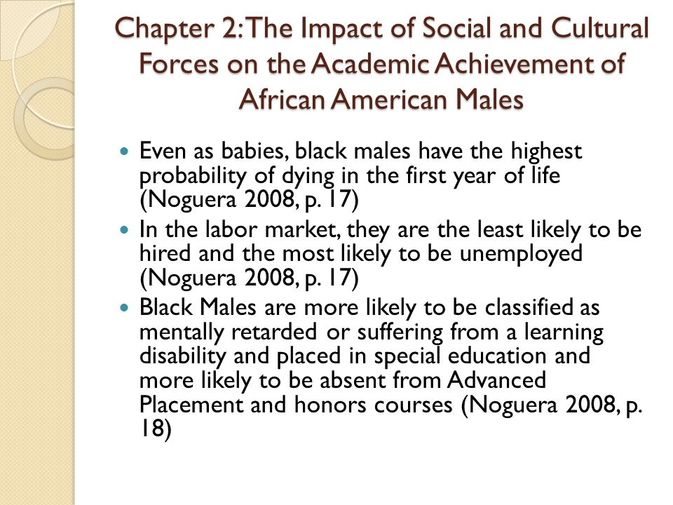 Chapter 2: The Impact of Social and Cultural Forces on the Academic Achievement of African American Males Even as babies, black males have the highest