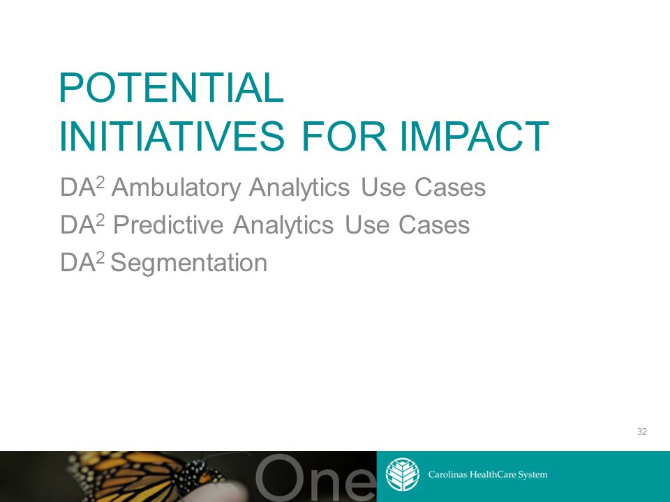 POTENTIAL INITIATIVES FOR IMPACT DA 2 Ambulatory Analytics Use Cases DA 2 Predictive Analytics Use Cases DA 2 Segmentation 32