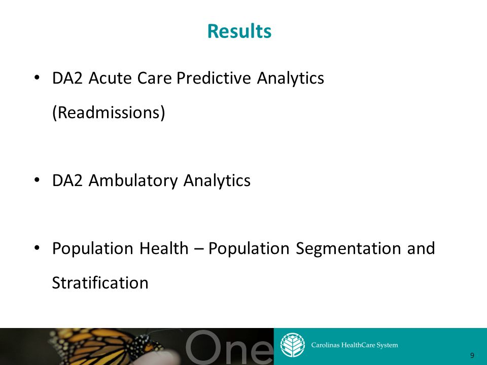Results DA2 Acute Care Predictive Analytics (Readmissions) DA2 Ambulatory Analytics Population Health – Population Segmentation and Stratification 9