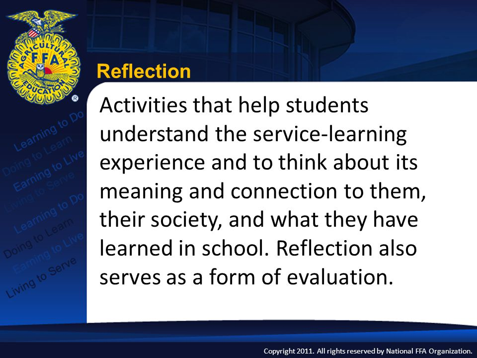 Copyright 2011. All rights reserved by National FFA Organization. Reflection Activities that help students understand the service-learning experience