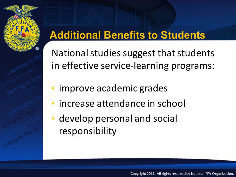 Copyright 2011. All rights reserved by National FFA Organization. National studies suggest that students in effective service-learning programs: impro