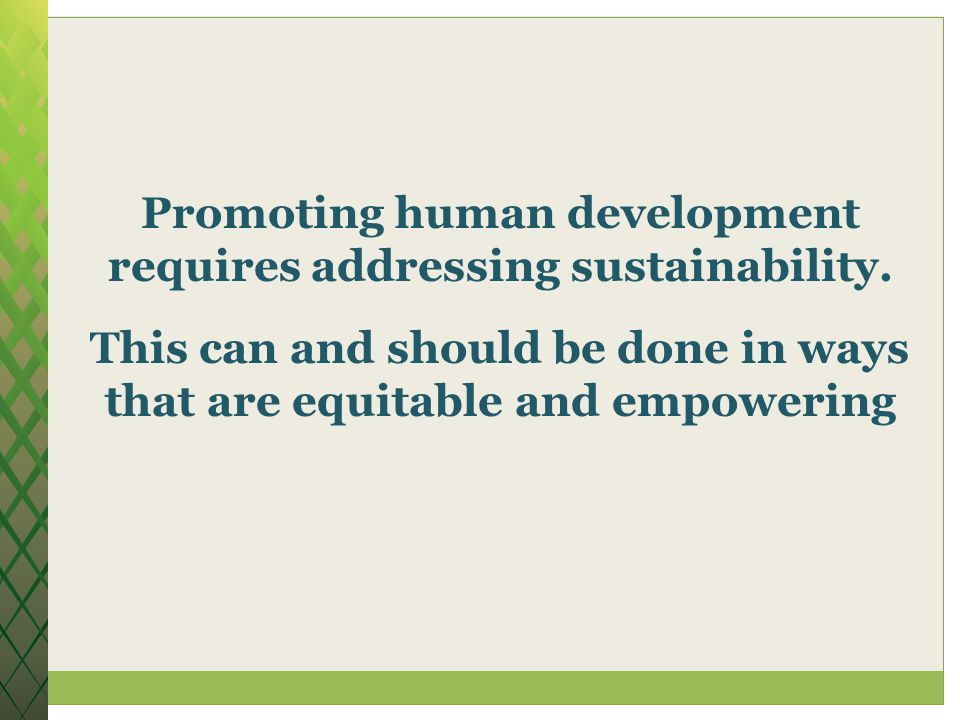 Promoting human development requires addressing sustainability.